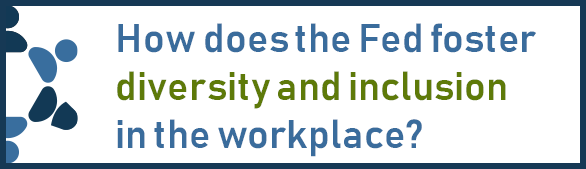 How does the Fed foster diversity and inclusion in the workplace